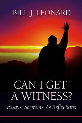 Can I Get a Witness?: Essays, Sermons, and Reflections - The James N. Griffith Endowed Series in Baptists Studies (Paperback)