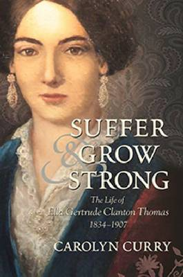 Suffer and Grow Strong: The Life of Ella Gertrude Clanton Thomas, 1834-1907 (Hardback)