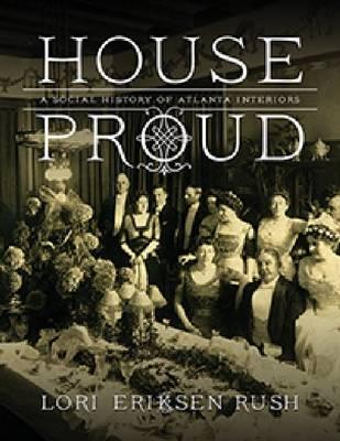 House Proud: A Social History of Atlanta Interiors, 1880-1919 (Hardback)