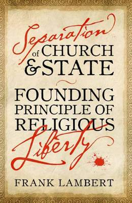 Separation of Church and State: Founding Principle of Religious Liberty (Hardback)