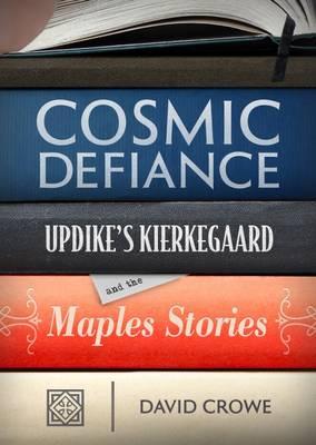 Cosmic Defiance: Updike's Kierkegaard and the 'Maples Stories' (Hardback)