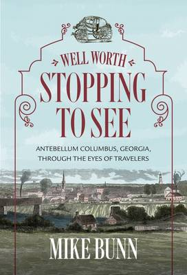 Well Worth Stopping to See: Antebellum Columbus, Georgia,  rough the Eyes of Travelers (Paperback)