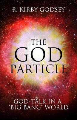 "The God Particle: God-Talk in a """"Big Bang"""" World (Hardback)"