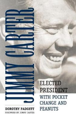 Jimmy Carter: Elected President with Pocket Change and Peanuts (Hardback)