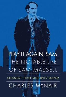 Play It Again, Sam: The Notable Life of Sam Massell, Atlanta's First Minority Mayor (Hardback)