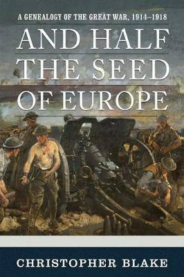 And Half the Seed of Europe: A Genealogy of the Great War, 1914-1918 (Hardback)