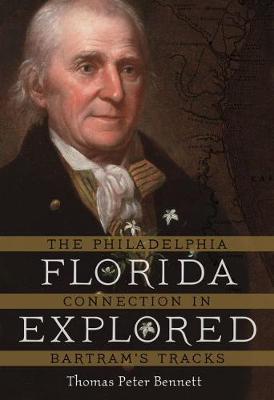 Florida Explored: The Philadelphia Connection in Bartram's Tracks (Hardback)