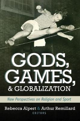 Gods, Games, and Globilization: New Perspectives on Religion and Sport - Sports and Religion Series (Paperback)