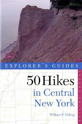 Explorer's Guide 50 Hikes in Central New York: Hikes and Backpacking Trips from the Western Adirondacks to the Finger Lakes - Explorer's 50 Hikes (Paperback)
