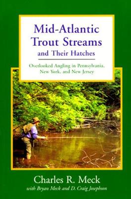 Mid-Atlantic Trout Streams and Their Hatches: Overlooked Angling in Pennsylvania, New York, and New Jersey - Trout Streams (Paperback)