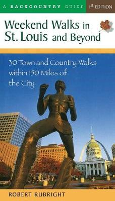 Weekend Walks in St. Louis and Beyond: 30 Town and Country Walks Within 150 Miles of the City (Paperback)