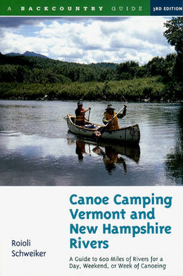 Canoe Camping Vermont and New Hampshire Rivers: A Guide to 600 Miles of Rivers for a Day, Weekend, or Week of Canoeing (Paperback)