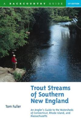 Trout Streams of Southern New England: An Angler's Guide to the Watersheds of Connecticut, Rhode Island, and Massachusetts - Trout Streams (Paperback)