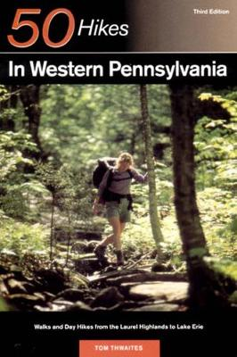 Explorer's Guide 50 Hikes in Western Pennsylvania: Walks and Day Hikes from the Laurel Highlands to Lake Erie - Explorer's 50 Hikes (Paperback)