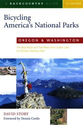 Bicycling America's National Parks: Oregon and Washington: The Best Road and Trail Rides from Crater Lake to Olympic National Park (Paperback)