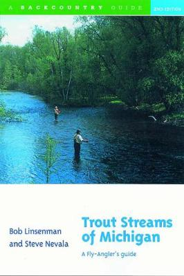 Trout Streams of Michigan: A Fly-Angler's Guide - Trout Streams (Paperback)