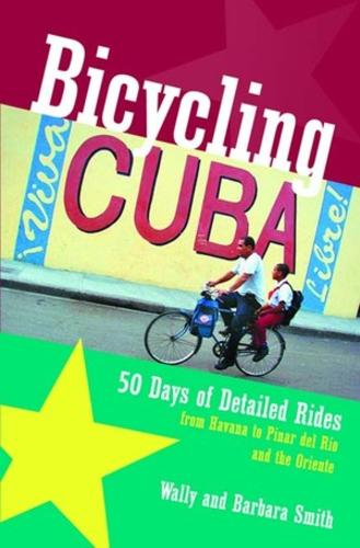 Bicycling Cuba: 50 Days of Detailed Rides from Havana to El Oriente (Paperback)