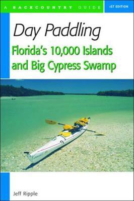Day Paddling Florida's 10,000 Islands and Big Cypress Swamp (Paperback)