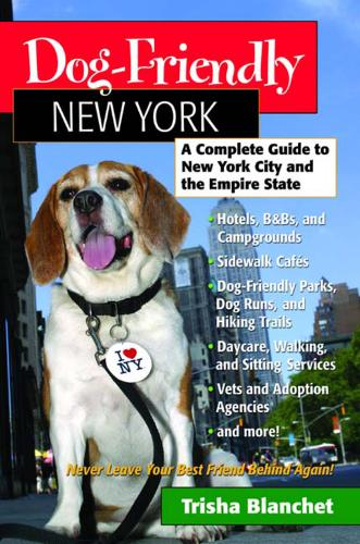 Dog-Friendly New York: A Complete Guide to New York City and the Empire State - Dog-Friendly Series (Paperback)