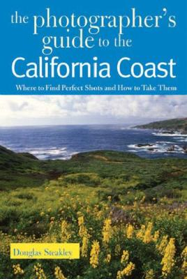 The Photographer's Guide to the California Coast: Where to Find Perfect Shots and How to Take Them - The Photographer's Guide (Paperback)