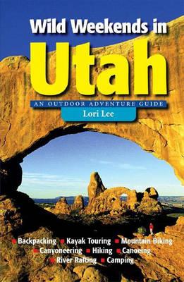 Wild Weekends in Utah: An Outdoor Adventure Guide (Paperback)
