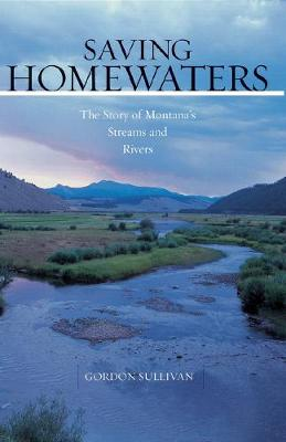 Saving Homewaters: The Story of Montana's Streams and Rivers (Hardback)