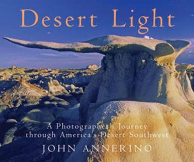 Desert Light: A Photographer's Journey Through Desert Southwest (Hardback)