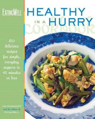 The EatingWell Healthy in a Hurry Cookbook: 150 Delicious Recipes for Simple, Everyday Suppers in 45 Minutes or Less - EatingWell (Hardback)