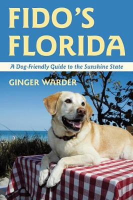 Fido's Florida: A Dog-Friendly Guide to the Sunshine State - Dog-Friendly Series (Paperback)
