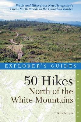 Explorer's Guide 50 Hikes North of the White Mountains - Explorer's 50 Hikes (Paperback)