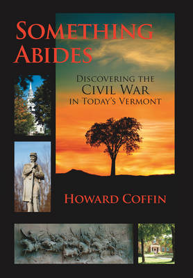 Something Abides: Discovering the Civil War in Today's Vermont (Hardback)