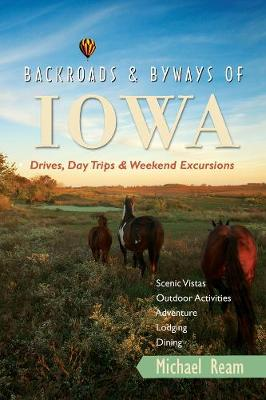 Backroads & Byways of Iowa: Drives, Day Trips and Weekend Excursions - Backroads & Byways (Paperback)
