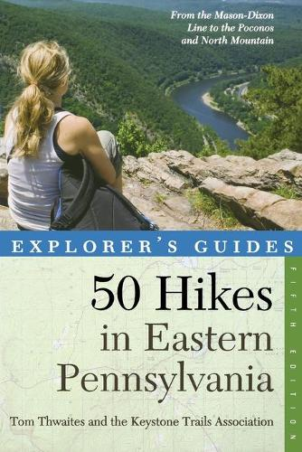 Explorer's Guide 50 Hikes in Eastern Pennsylvania: From the Mason-Dixon Line to the Poconos and North Mountain - Explorer's 50 Hikes (Paperback)