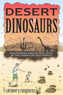 Desert Dinosaurs: Discovering Prehistoric Sites in the American Southwest (Paperback)