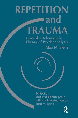 Repetition and Trauma: Toward A Teleonomic Theory of Psychoanalysis (Hardback)