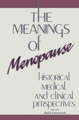 The Meanings of Menopause: Historical, Medical, and Cultural Perspectives (Hardback)