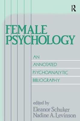 Female Psychology: An Annotated Psychoanalytic Bibliography (Hardback)