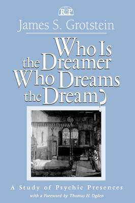 Who Is the Dreamer, Who Dreams the Dream?: A Study of Psychic Presences - Relational Perspectives Book Series 19 (Hardback)