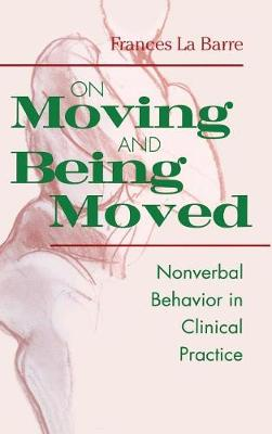 On Moving and Being Moved: Nonverbal Behavior in Clinical Practice (Hardback)