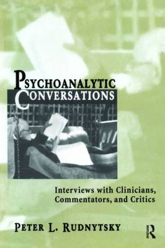 Psychoanalytic Conversations: Interviews with Clinicians, Commentators, and Critics (Hardback)