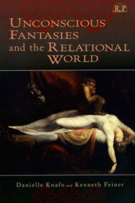 Unconscious Fantasies and the Relational World - Relational Perspectives Book Series 31 (Hardback)