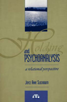 Holding and Psychoanalysis: A Relational Approach - Relational Perspectives Book Series 5 (Paperback)