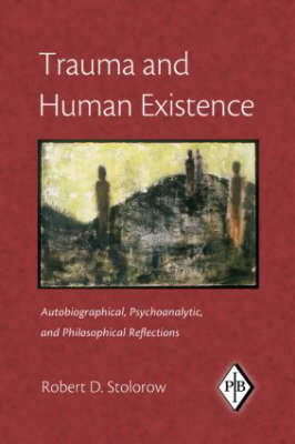 Trauma and Human Existence: Autobiographical, Psychoanalytic, and Philosophical Reflections - Psychoanalytic Inquiry Book Series (Paperback)