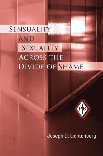 Sensuality and Sexuality Across the Divide of Shame - Psychoanalytic Inquiry Book Series (Hardback)