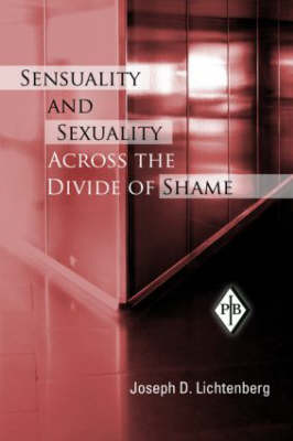 Sensuality and Sexuality Across the Divide of Shame - Psychoanalytic Inquiry Book Series (Paperback)