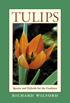 Tulips: Species and Hybrids for the Gardener (Hardback)