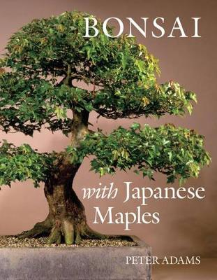 Bonsai with Japanese Maples (Hardback)