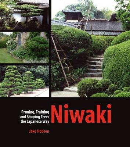 Niwaki: Pruning, Training and Shaping Trees the Japanese Way (Hardback)