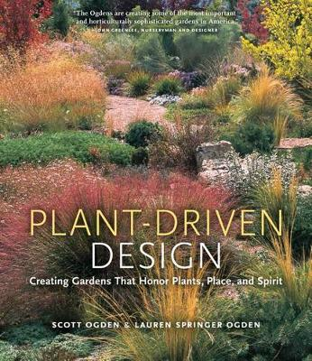 Plant Driven Design - Creating Gardens That Honor Plants, Place, and Spirit [Hb] (Hardback)