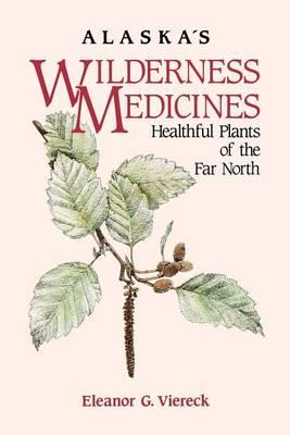 Alaska's Wilderness Medicines: Healthful Plants of the Far North (Hardback)